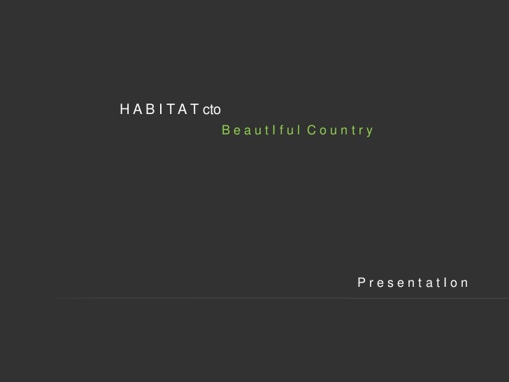 H A B I T A T cto                    BeautIful Country                                   PresentatIon