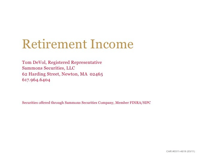 Retirement IncomeTom DeVol, Registered RepresentativeSammons Securities, LLC62 Harding Street, Newton, MA 02465617.964.640...