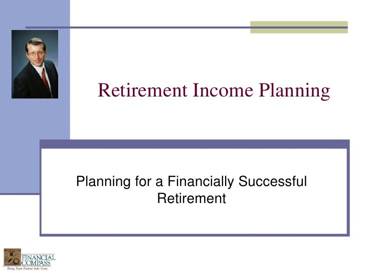 Retirement Income Planning<br />Planning for a Financially Successful Retirement<br />
