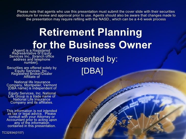 Retirement Planning  for the Business Owner Presented by: [DBA] [Agent] is a Registered Representative of Equity Services ...