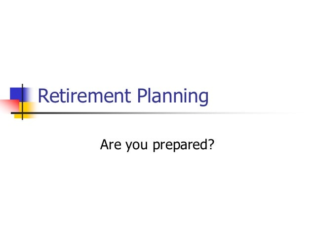 Retirement Planning Are you prepared?