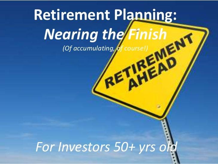 Retirement Planning – Nearing the finish (Investors 50+ yrs)