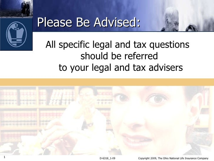Please Be Advised: <ul><li>All specific legal and tax questions should be referred  to your legal and tax advisers </li></ul>