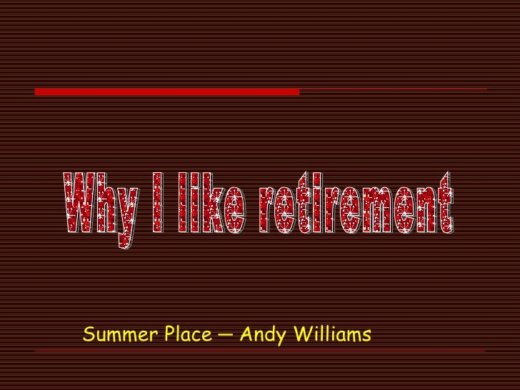 Summer Place ─ Andy Williams Why I like retirement