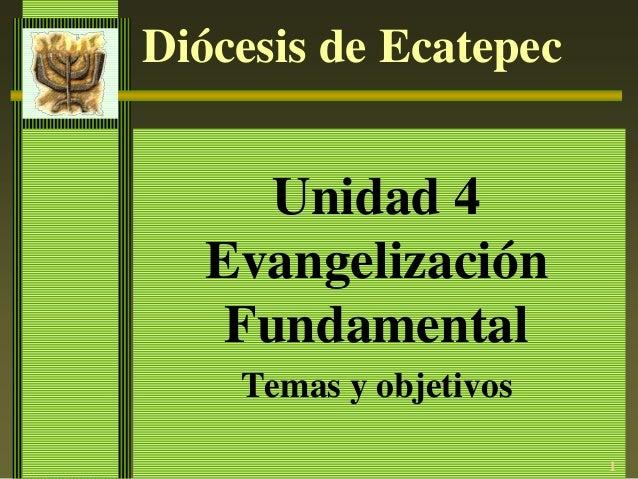 1Diócesis de EcatepecUnidad 4EvangelizaciónFundamentalTemas y objetivos