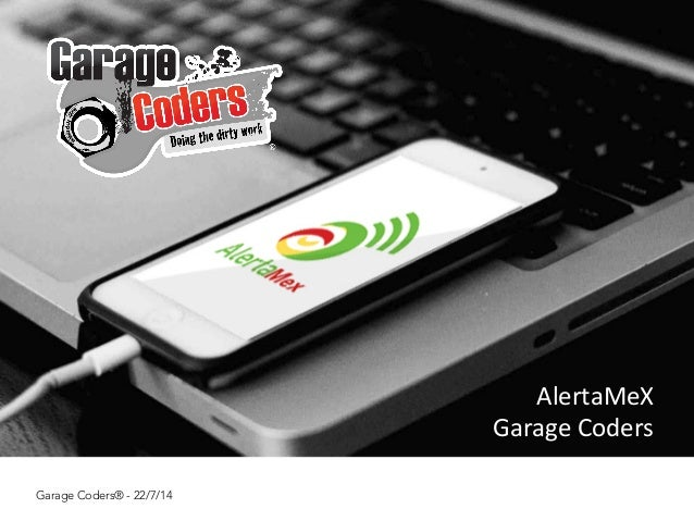 AlertaMeX	    Garage	   Coders	    Garage Coders® - 22/7/14