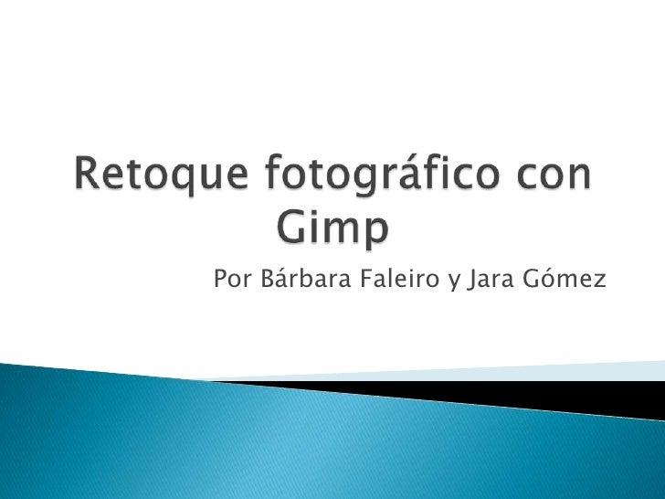 Retoque fotográfico con Gimp<br />Por Bárbara Faleiro y Jara Gómez<br />