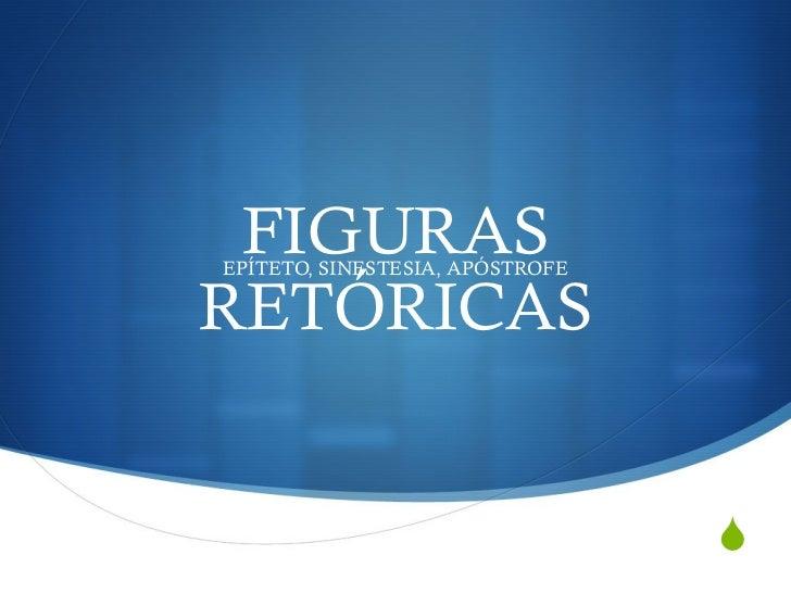 FIGURAS RETÓRICAS EPÍTETO, SINESTESIA, APÓSTROFE