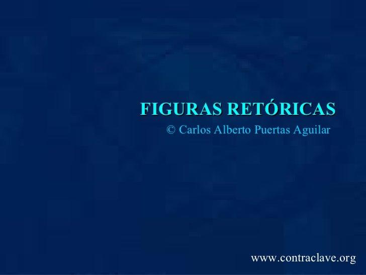 FIGURAS RETÓRICAS ©  Carlos Alberto Puertas Aguilar www.contraclave.org