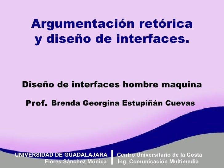 Argumentación retórica y diseño de interfaces. Diseño de interfaces hombre maquina Prof.  Brenda Georgina Estupiñán Cuevas...