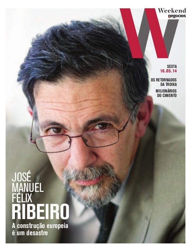 OS RETORNADOS DA TROIKA MILIONÁRIOS DO CIMENTO RIBEIRO JOSÉ MANUEL FELIX ´ ´ SEXTA 16.05.14 A construção europeia é um des...