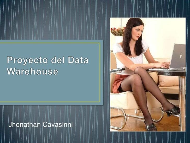 Proyecto del Data Warehouse<br />Jhonathan Cavasinni<br />