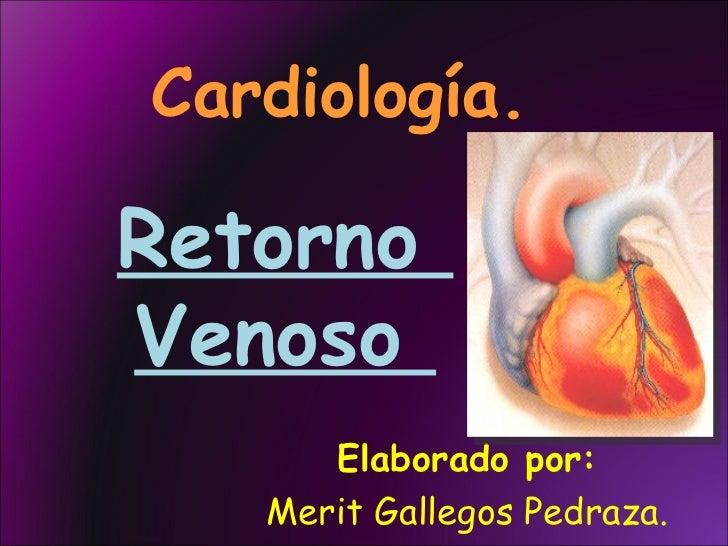 Cardiología. Elaborado por: Merit Gallegos Pedraza. Retorno  Venoso