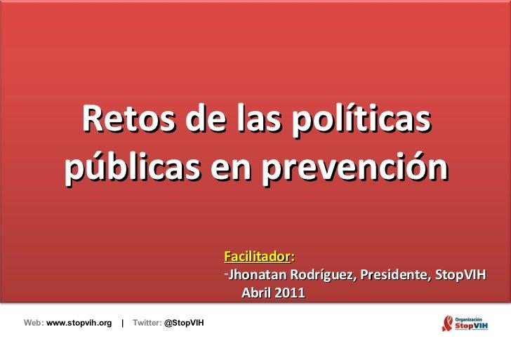 Web:  www.stopvih.org  |  Twitter:  @StopVIH Retos de las políticas públicas en prevención <ul><li>Facilitador :  </li></u...