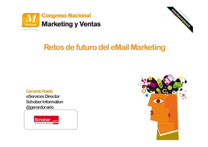 Retos de futuro del eMail MarketingGerardo R ídG    d RaídoeServicesDirectorSchober Information@gerardoraido