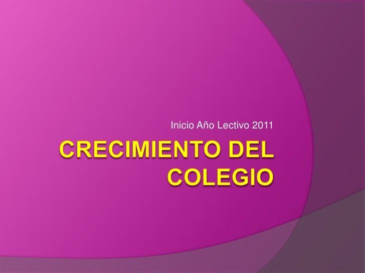 Crecimiento del colegio<br />Inicio Año Lectivo 2011<br />