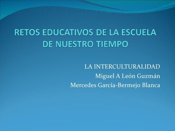 LA INTERCULTURALIDAD        Miguel A León GuzmánMercedes García-Bermejo Blanca