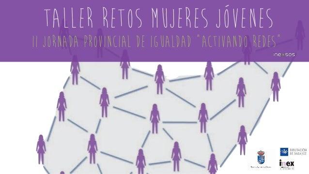 """II jornada provincial de igualdad """"activando redes"""" TALLER RETOS MUJERES JÓVENES"""