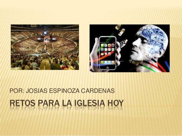 RETOS PARA LA IGLESIA HOYPOR: JOSIAS ESPINOZA CARDENAS