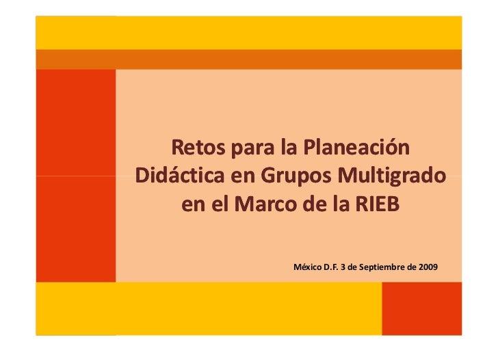 Retos para la PlaneaciónDidáctica en Grupos Multigrado    en el Marco de la RIEB               México D.F. 3 de Septiembre...