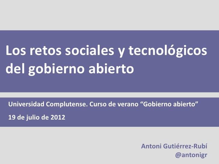 """Los retos sociales y tecnológicosdel gobierno abiertoUniversidad Complutense. Curso de verano """"Gobierno abierto""""19 de juli..."""