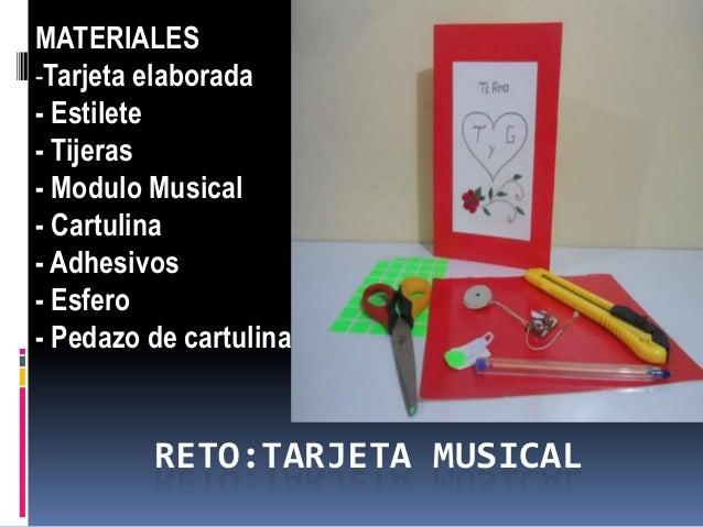 RETO:TARJETA MUSICAL MATERIALES -Tarjeta elaborada - Estilete - Tijeras - Modulo Musical - Cartulina - Adhesivos - Esfero ...