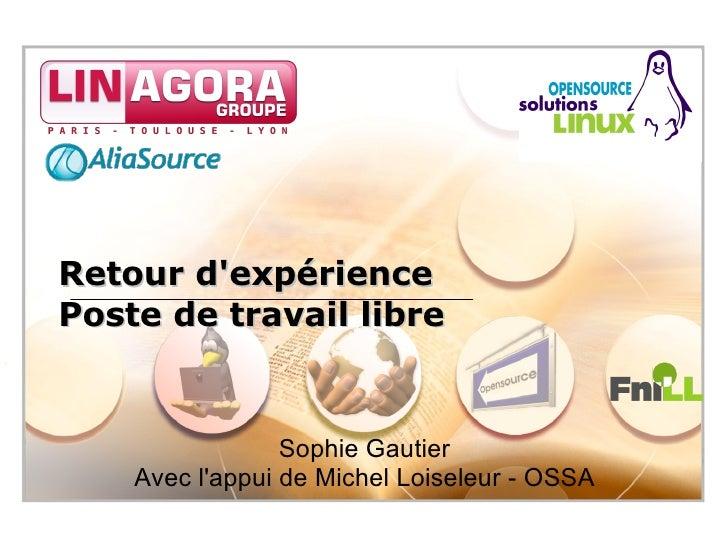Retour d'expérience Poste de travail libre                    Sophie Gautier     Avec l'appui de Michel Loiseleur - OSSA