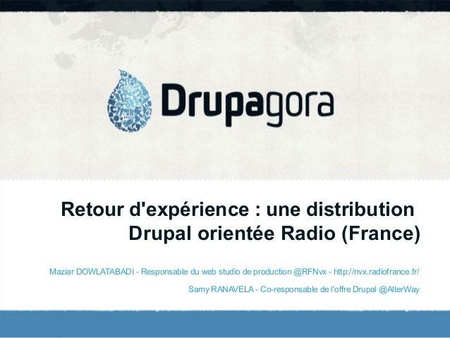 Retour d'expérience : une distribution Drupal orientée Radio (France) Maziar DOWLATABADI - Responsable du web studio de pr...
