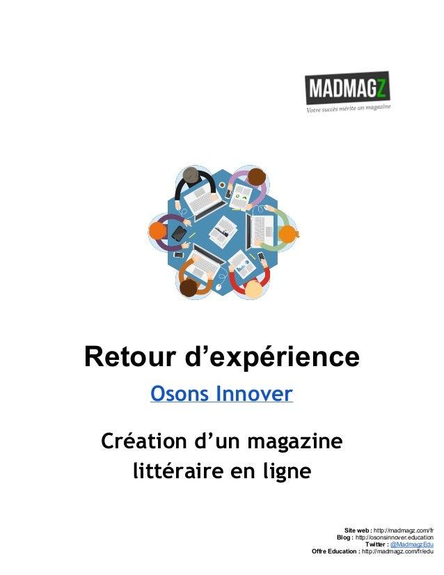 Retourd'expérience Osons Innover Création d'un magazine littéraire en ligne    Siteweb:http://madmagz.com/fr...