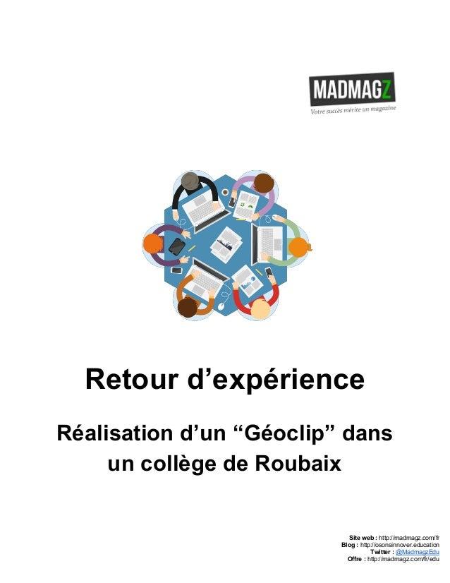 """Retourd'expérience Réalisationd'un""""Géoclip""""dans uncollègedeRoubaix Siteweb:http://madmagz.com/fr Blog:..."""