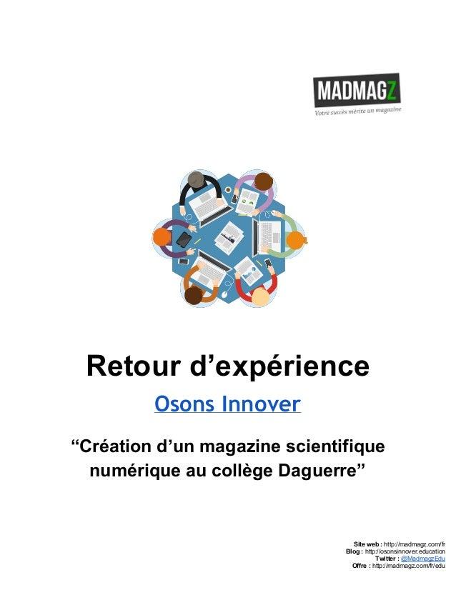 """Retourd'expérience Osons Innover """"Créationd'unmagazinescientifique numériqueaucollègeDaguerre""""     Site..."""