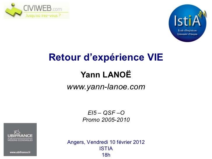 Yann LANOË www.yann-lanoe.com Retour d'expérience VIE EI5 – QSF –O Promo 2005-2010