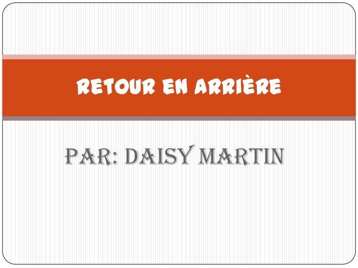 Par: Daisy Martin<br />Retour en arrière<br />