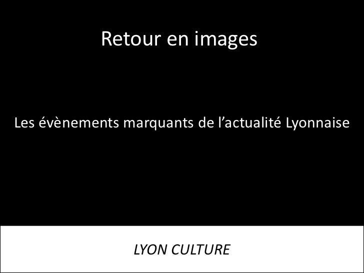 Retour en imagesLes évènements marquants de l'actualité Lyonnaise                 LYON CULTURE