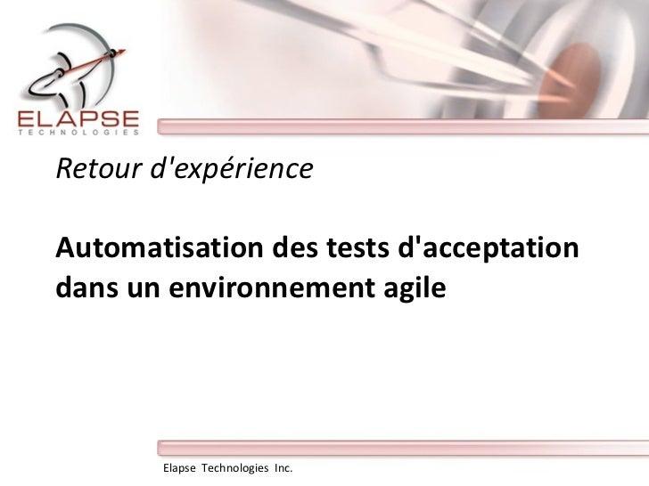 Retour d'expérience  Automatisation des tests d'acceptation dans un environnement agile Elapse  Technologies  Inc.