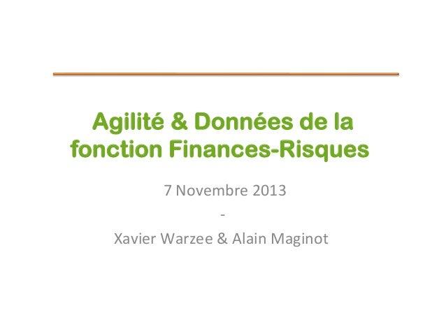 Agilité & Données de la fonction Finances-Risques     7  Novembre  2013    -‐    Xavier  Warzee  &  Ala...