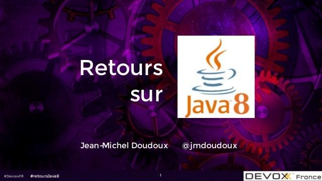 #DevoxxFR Retours sur Jean-Michel Doudoux @jmdoudoux 1#retoursJava8