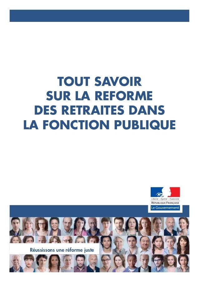 TOUT SAVOIR SUR LA REFORME DES RETRAITES DANS LA FONCTION PUBLIQUE Réussissons une réforme juste