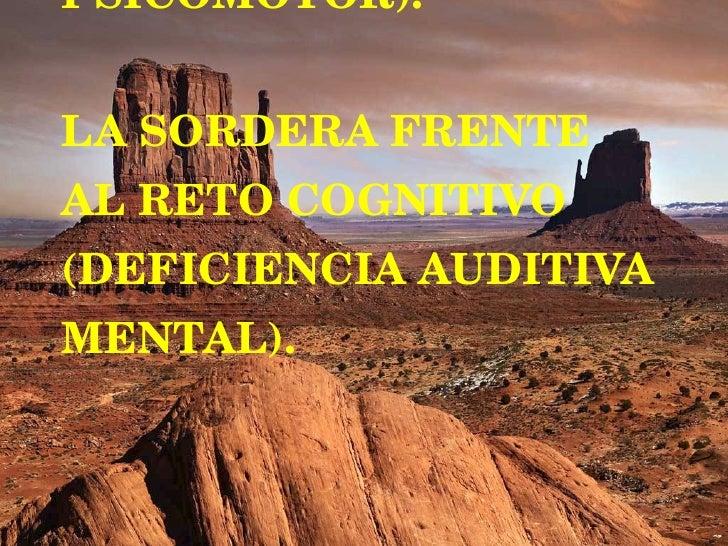RETARDO MENTAL Y MOTRIZ (RETRASO PSICOMOTOR). LA SORDERA FRENTE AL RETO COGNITIVO (DEFICIENCIA AUDITIVA MENTAL).