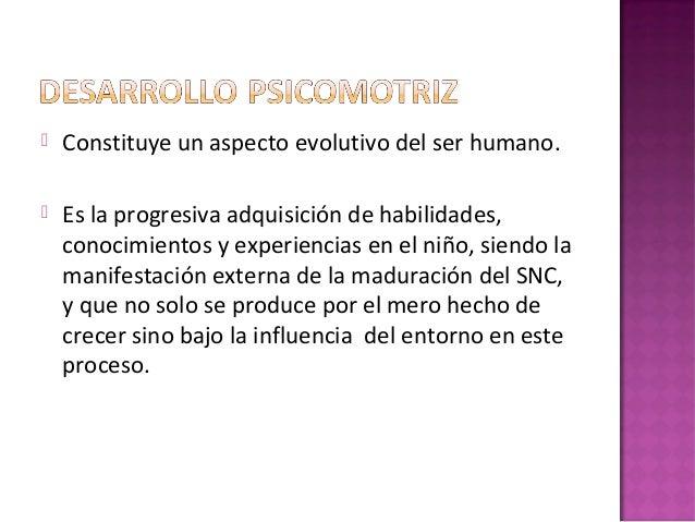   Constituye un aspecto evolutivo del ser humano.    Es la progresiva adquisición de habilidades, conocimientos y experi...