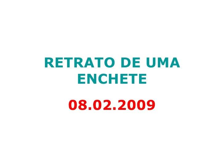 RETRATO DE UMA ENCHETE 08.02.2009