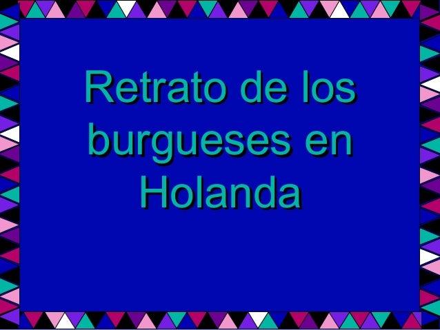 Retrato de los    burgueses en      Holanda