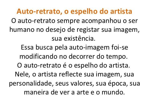 Auto-retrato, o espelho do artista O auto-retrato sempre acompanhou o serhumano no desejo de registar sua imagem,         ...