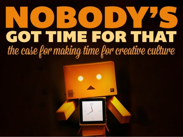 Nobody's Got Time for That: The Case for Making Time for Creative Culture