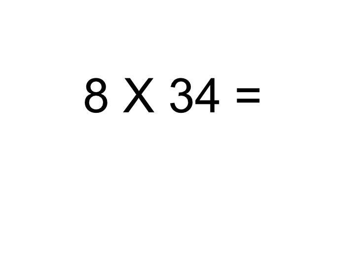 <ul><li>8 X 34 =  </li></ul>