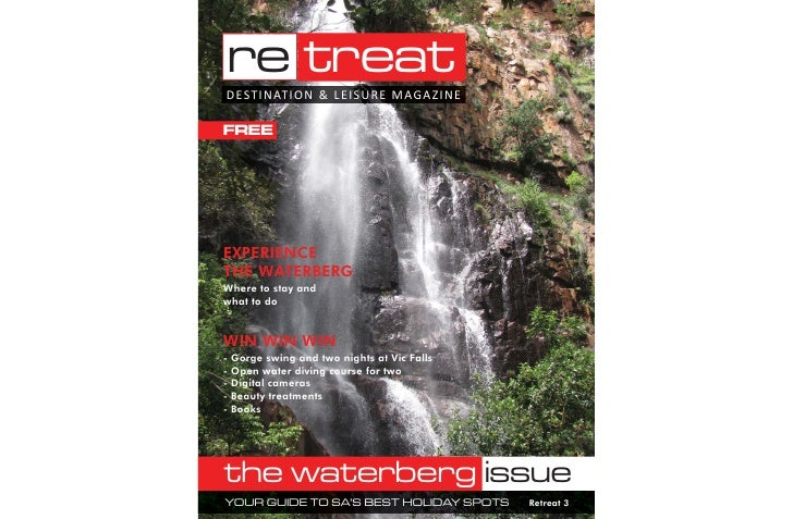 re treat D EST I N AT I O N & L E I S U R E M AG A Z I N E  FREE     EXPERIENCE THE WATERBERG Where to stay and what to do...