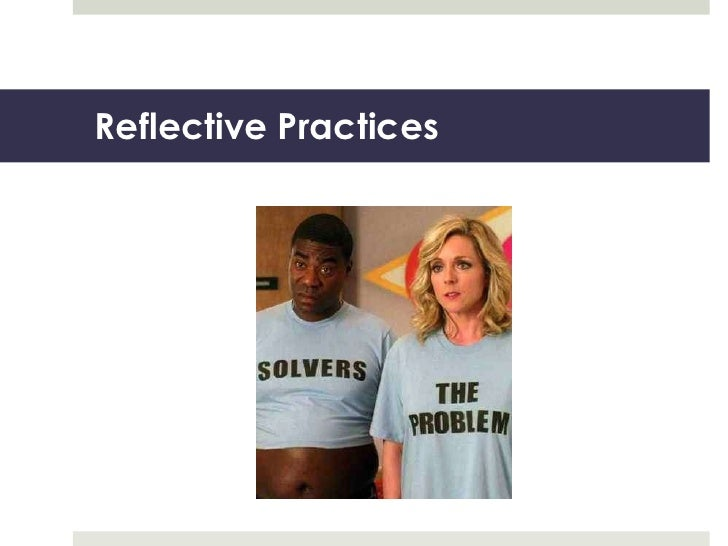 Reflective Practices<br />