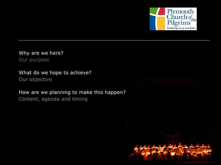 <ul><li>Why are we here?  </li></ul><ul><li>Our purpose </li></ul><ul><li>What do we hope to achieve? </li></ul><ul><li>Ou...