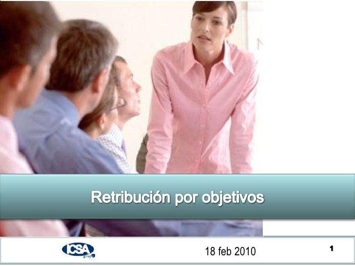 1<br />Retribución por objetivos<br />18 feb2010<br />