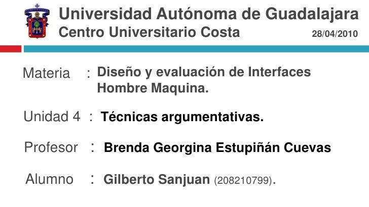 Universidadde Guadalajara<br />Centro Universitario Costa                  28/04/2010<br />Diseño y evaluación de Interfac...
